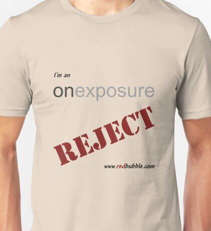 I'm An Onexposure Reject! Unisex T-Shirt