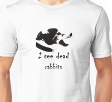I see dead ..... Unisex T-Shirt