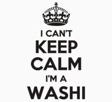 I cant keep calm Im a WASHI by icant