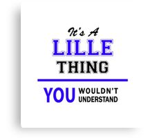 It's a LILLE thing, you wouldn't understand !! Canvas Print