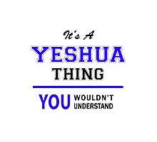 It's a YESHUA thing, you wouldn't understand !! by allnames