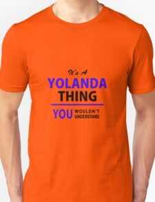 It's a YOLANDA thing, you wouldn't understand !! T-Shirt