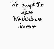 We Accept the Love We Think We Deserve Unisex T-Shirt