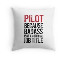 Hilarious 'Pilot because Badass Isn't an Official Job Title' Tshirt, Accessories and Gifts Throw Pillow
