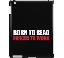 Cool 'Born to Read, Forced to Work' T-Shirt iPad Case/Skin