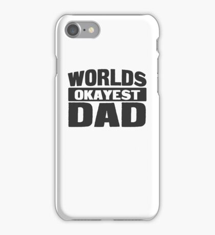 Worlds Okayest Dad iPhone Case/Skin