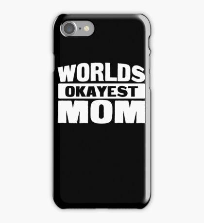 Worlds okayest mom iPhone Case/Skin
