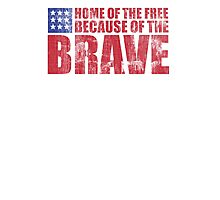 Awesome Memorial Day 'Home of the Free Because of the Brave' Tee Photographic Print