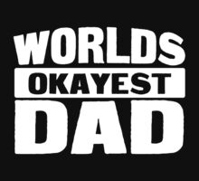 Worlds Okayest Dad by SlubberCub