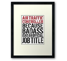 Awesome 'Air Traffic Controller because Badass Isn't an Official Job Title' Tshirt, Accessories and Gifts Framed Print