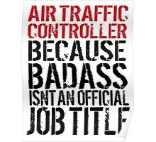 Awesome 'Air Traffic Controller because Badass Isn't an Official Job Title' Tshirt, Accessories and Gifts Poster