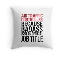 Awesome 'Air Traffic Controller because Badass Isn't an Official Job Title' Tshirt, Accessories and Gifts Throw Pillow