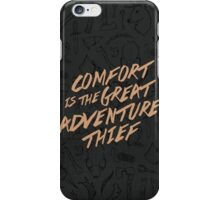 Comfort is the Great Adventure Thief iPhone Case/Skin