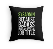 Hilarious 'Sysadmin because Badass Isn't an Official Job Title' Tshirt, Accessories and Gifts Throw Pillow