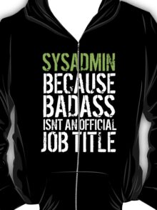 Hilarious 'Sysadmin because Badass Isn't an Official Job Title' Tshirt, Accessories and Gifts T-Shirt