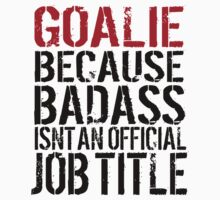Must-Have 'Goalie because Badass Isn't an Official Job Title' Tshirt, Accessories and Gifts by Albany Retro