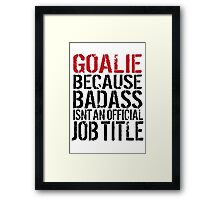 Must-Have 'Goalie because Badass Isn't an Official Job Title' Tshirt, Accessories and Gifts Framed Print