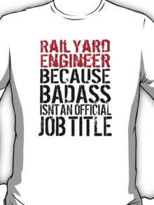 Limited Editon 'Rail Yard Engineer because Badass Isn't an Official Job Title' Tshirt, Accessories and Gifts T-Shirt