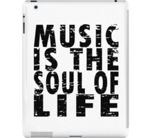 Music Is The Soul Of Life iPad Case/Skin