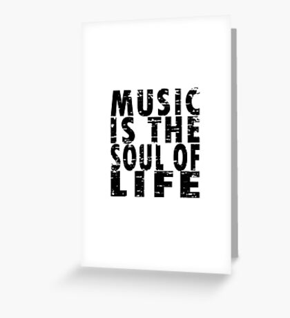 Music Is The Soul Of Life Greeting Card