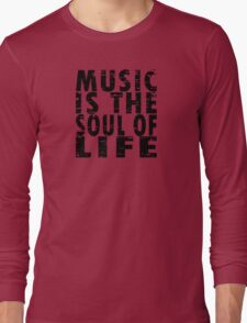 Music Is The Soul Of Life Long Sleeve T-Shirt
