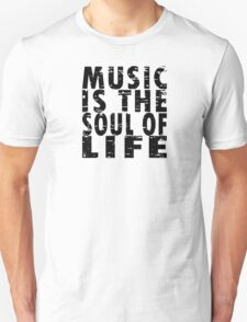 Music Is The Soul Of Life Unisex T-Shirt