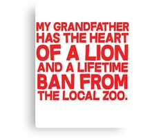 My grandfather has the heart of a lion and a lifetime ban from the local zoo. Canvas Print