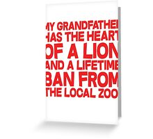 My grandfather has the heart of a lion and a lifetime ban from the local zoo. Greeting Card