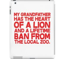 My grandfather has the heart of a lion and a lifetime ban from the local zoo. iPad Case/Skin