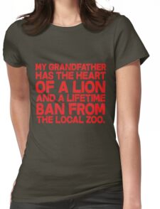 My grandfather has the heart of a lion and a lifetime ban from the local zoo. Womens Fitted T-Shirt