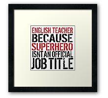 Funny 'English Teacher Because Superhero Isn't an official Job Title' T-Shirt Framed Print