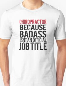 Hilarious 'Chiropractor because Badass Isn't an Official Job Title' Tshirt, Accessories and Gifts T-Shirt