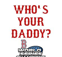 WHO'S YOUR DADY? 2004 Red Sox by jdsully20