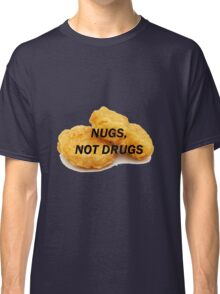 NUGS, NOT DRUGS Classic T-Shirt
