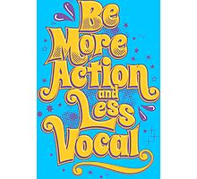BE MORE ACTION AND LESS VOCAL Photographic Print