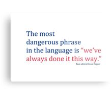 """The most dangerous phrase in the language is """"we've always done it this way."""" Metal Print"""