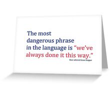 """The most dangerous phrase in the language is """"we've always done it this way."""" Greeting Card"""