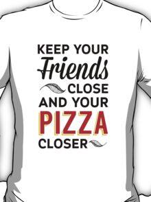 Keep you pizza closer. (black) T-Shirt