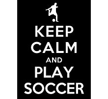 Keep Calm and Play Soccer Photographic Print