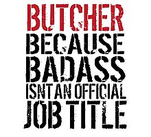 Excellent 'Butcher because Badass Isn't an Official Job Title' Tshirt, Accessories and Gifts Photographic Print