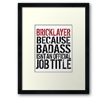 Excellent 'Bricklayer because Badass Isn't an Official Job Title' Tshirt, Accessories and Gifts Framed Print