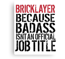 Excellent 'Bricklayer because Badass Isn't an Official Job Title' Tshirt, Accessories and Gifts Canvas Print