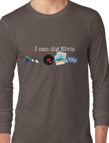 """I can dig Elvis."" - Twist & Shout 0.2 Long Sleeve T-Shirt"