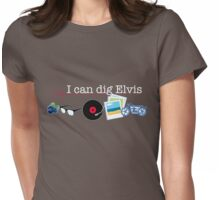 """I can dig Elvis."" - Twist & Shout 0.2 Womens Fitted T-Shirt"