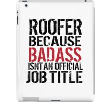 Must-Have 'Roofer because Badass Isn't an Official Job Title' Tshirt, Accessories and Gifts iPad Case/Skin