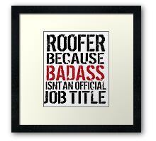 Must-Have 'Roofer because Badass Isn't an Official Job Title' Tshirt, Accessories and Gifts Framed Print