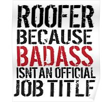 Must-Have 'Roofer because Badass Isn't an Official Job Title' Tshirt, Accessories and Gifts Poster