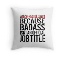 Cool 'Anesthesiologist because Badass Isn't an Official Job Title' Tshirt, Accessories and Gifts Throw Pillow
