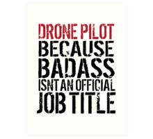 Funny 'Drone Pilot because Badass Isn't an Official Job Title' Tshirt, Accessories and Gifts Art Print