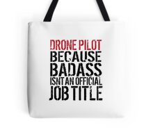 Funny 'Drone Pilot because Badass Isn't an Official Job Title' Tshirt, Accessories and Gifts Tote Bag